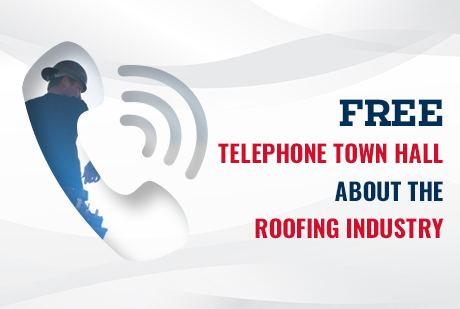 Register now for a roofing industry Telephone Town Hall!